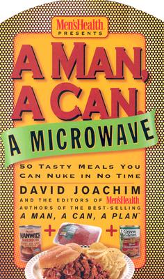 A Man, a Can, a Microwave By Joachim, David/ Men's Health Books